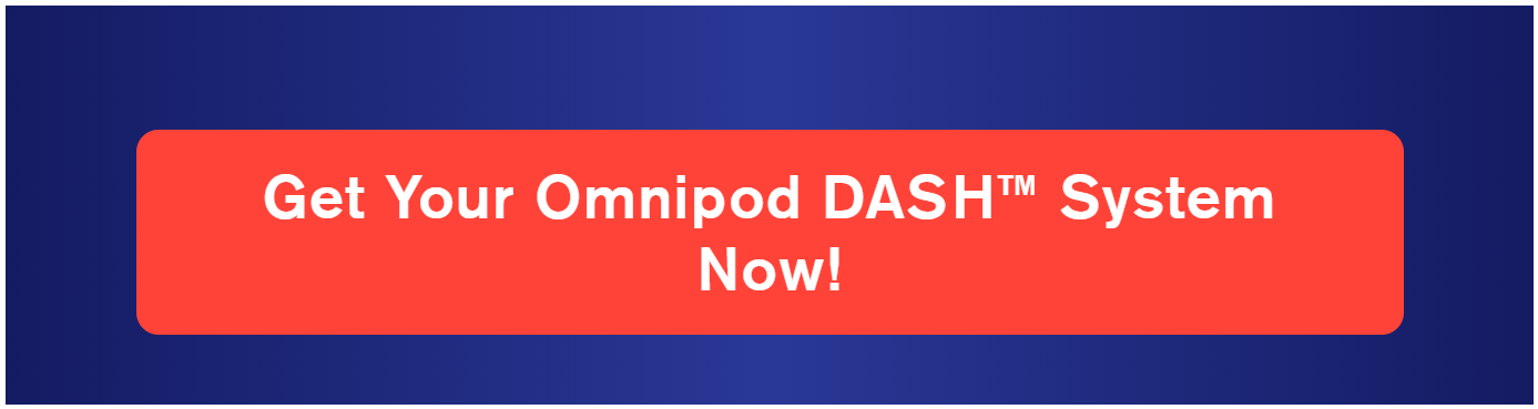 Get Your Omnipod DASH™ System Now!